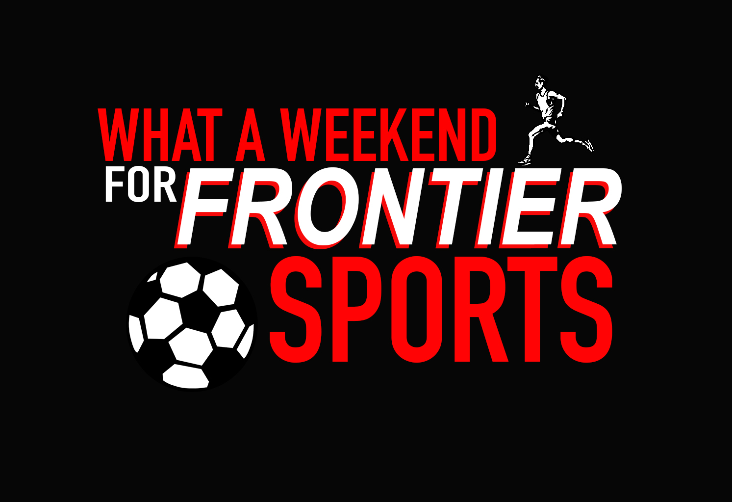 What A Weekend For Frontier Sports!